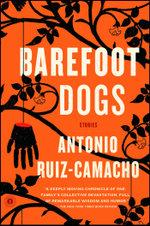Barefoot Dogs : Stories - Antonio Ruiz-Camacho
