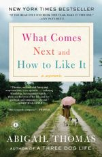 What Comes Next and How to Like It : A Memoir - Abigail Thomas