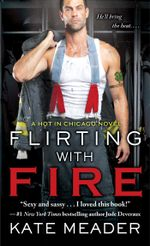 Flirting with Fire : Hot in Chicago - Kate Meader