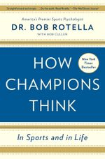 How Champions Think : In Sports and in Life - Bob Rotella