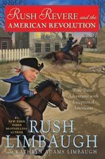Rush Revere and the American Revolution : Time-Travel Adventures With Exceptional Americans - Rush Limbaugh