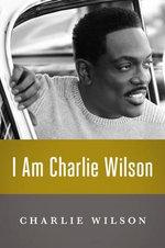 I am Charlie Wilson - Charlie Wilson