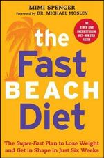 The Fast Beach Diet : The Super-Fast Plan to Lose Weight and Get in Shape in Just Six Weeks - Mimi Spencer