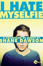 I Hate Myselfie : A Collection of Essays by Shane Dawson - Shane Dawson
