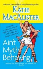 Ain't Myth-Behaving : Two Novellas - Katie MacAlister