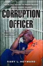 Corruption Officer : From Jail Guard to Perpetrator Inside Rikers Island - Gary Heyward