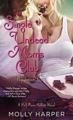 The Single Undead Moms Club : Half-Moon Hollow - Molly Harper