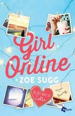 Girl Online : The First Novel by Zoella - Zoe Sugg
