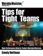 Tips for Tight Teams : High-Performance Help for Today's Worship Musician - Sandy Hoffman