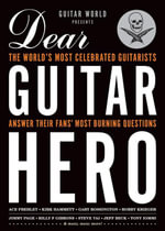 Guitar World Presents Dear Guitar Hero : The World's Most Celebrated Guitarists Answer Their Fans' Most Burning Questions - Guitar World