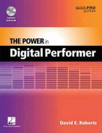 The Power in Digital Performer : Quick Pro Guides - David E. Roberts