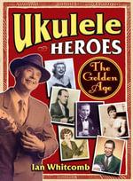 Ukulele Heroes : The Golden Age - Ian Whitcomb