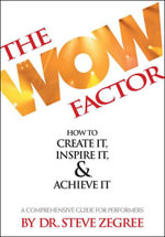 The Wow Factor : How to Create It, Inspire It & Achieve It: A Comprehensive Guide for Performers - Steve Zegree