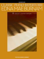 Classic Piano Repertoire - Edna Mae Burnam (Early to Later Elementary Level) : Early to Later Elementary Level - Edna Mae Burnam