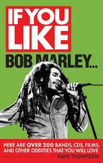 If You Like Bob Marley Here are Over 200 Bands, CDs, Films, and Other Oddities That You Will Love : Here Are Over 200 Bands CDs, Films, and Other Oddities That You Will Love - Dave Thompson