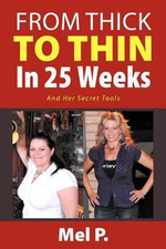 From Thick to Thin in 25 Weeks : And Her Secret Tools - Mel P