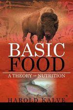 Basic Food : A Theory of Nutrition - Harold Kalve