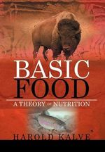 Basic Food : A Theory of Nutrition - Harold Kalve
