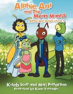Alphie Ant and the Mean Mantis : A Collection of Children's Poetry - Kaleb Scott