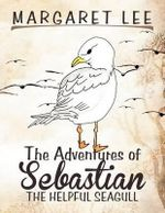 The Adventures of Sebastian the Helpful Seagull - Margaret Lee