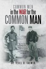 Common Men in the War for the Common Man : The Civil War of the United States of America History of the 145th Pennsylvania Volunteers from Organization - Dr Verel R. Salmon