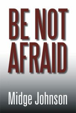 Be Not Afraid - Midge Johnson
