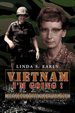 Vietnam I'm Going ! : Letters from a Young Wac in Vietnam to Her Mother - Linda S. Earls