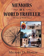 Memoirs of a World Traveler : 20 Years of World Travel - Michael D. Mosley
