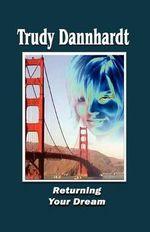 Returning Your Dream - Trudy Dannhardt