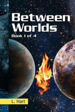 Between Worlds : Book 1 of 4 - L. Hart