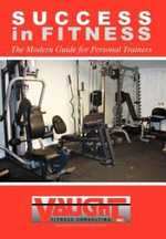 Success in Fitness : The Modern Guide for Personal Trainers - Vince Vaught