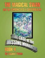 The Magical Swan and the Chronicles of Silverrealm Book 4 : The Case of the Missing Monarch - Laqaixit Tewee