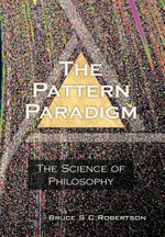 The Pattern Paradigm : The Science of Philosophy - Bruce S. C. Robertson