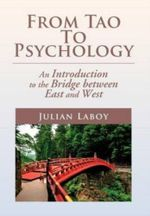 From Tao to Psychology : An Introduction to the Bridge Between East and West - Julian Laboy