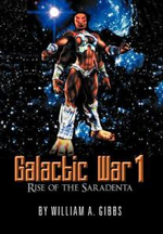 Galactic War 1 : Rise of the Saradenta - William A. Gibbs