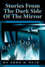 Stories from the Dark Side of the Mirror - John A. Reid