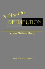 3 Steps to Retribution : A Darcy Matthews Mystery - Barbara A. Hubert