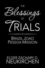 The Blessings of Trials : Brazil Joao Pessoa Mission: Brazil Joao Pessoa Mission - Elder Zachary D. Neukirchen
