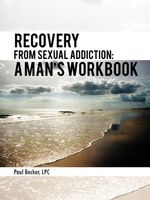Recovery From Sexual Addiction : A Man's Workbook - Paul Becker LPC