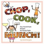Chop, Cook, Munch! : Fun, Fast & Fresh Recipes for Young Chefs - Janet Burgess