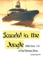 Scandal in the Jungle : A True Vietnam Story - Rick Marsh