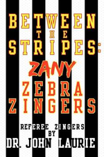 Between the Stripes : Zany Zebra Zingers - John Laurie