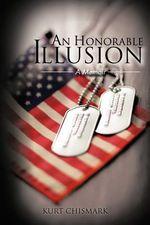 An Honorable Illusion : A Memoir - Kurt Chismark