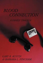 Blood Connection : A Family Tragedy - Gary R. Austin