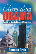 CHRONICLING OBAMA : Our First Media-Elected  President - Deanna Drab