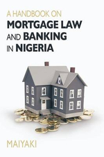 Handbook on Mortgage Law and Banking in Nigeria - Maiyaki Theo Bala