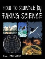 HOW TO SWINDLE BY FAKING SCIENCE - P.S.J. (Peet) Schutte