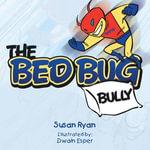 The Bed Bug Bully - Susan Ryan