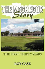 The McGregor Story : The First Thirty Years - Roy Case