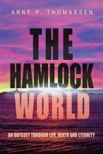 The Hamlock World : An Odyssey through Life, Death and Eternity - Arne P. Thomassen